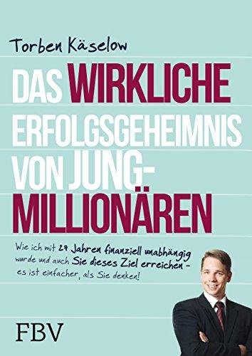 Das wirkliche Erfolgsgeheimnis von Jung-Millionären: Wie ich mit 27 Jahren finanziell unabhängig wurde und auch Sie dieses Ziel erreichen – es ist einfacher, als Sie denken!