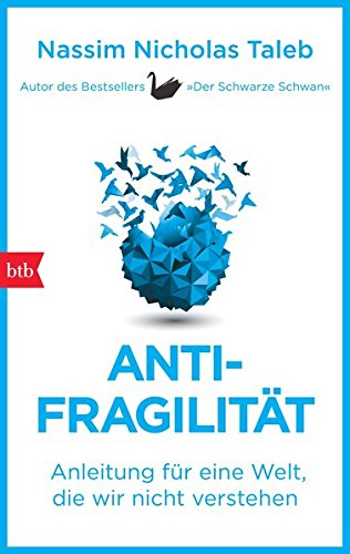 Antifragilität: Anleitung für eine Welt, die wir nicht verstehen