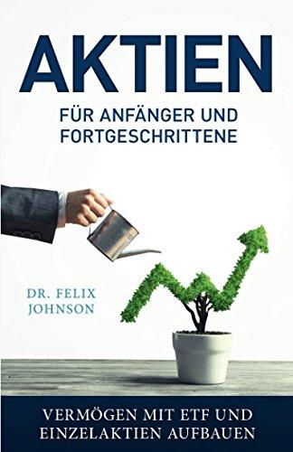 Aktien für Anfänger und Fortgeschrittene – Vermögen mit ETF und Einzelaktien aufbauen