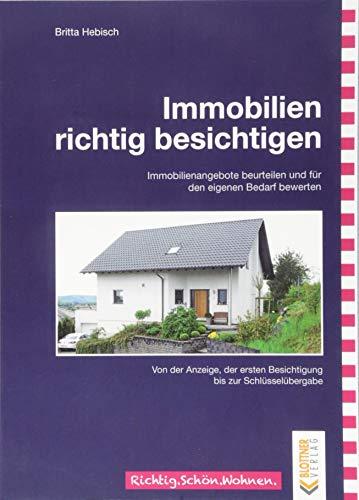 Immobilien richtig besichtigen: Immobilienangebote beurteilen und für den eigenen Bedarf bewerten – Von der Anzeige, der ersten Besichtigung bis zur Schlüsselübergabe (Richtig.Schön.Wohnen.)