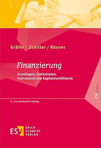 Finanzierung: Grundlagen, Institutionen, Instrumente und Kapitalmarkttheorie (ESVbasics)