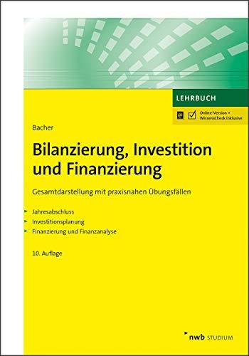 Bilanzierung, Investition und Finanzierung: Gesamtdarstellung mit praxisnahen Übungsfällen (NWB Studium Betriebswirtschaft)